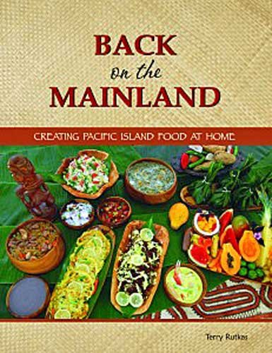 Back on the Mainland: Creating Pacific Island Food at Home by Terry Rutkas