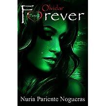 Olvidar Forever (Parte II Saga Forever): ADICTIVA DESDE LA PRIMERA PÁGINA. A NADIE DEJARÁ INDIFERENTE. (Spanish Edition)