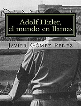 Amazon.com: Adolf Hitler, el mundo en llamas (Spanish ...
