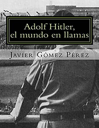 Adolf Hitler, el mundo en llamas eBook: Javier Perez: Amazon.es ...