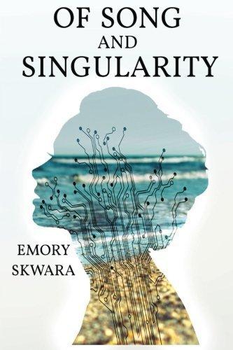 Of Song and Singularity by Emory Skwara (2016-01-17)