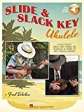 Slide & Slack Key Ukulele: A Collection of Songs, Licks, Tunings and Techniques to Expand the Uke's Musical Horizons