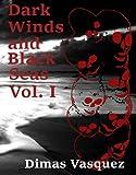 Dark Winds and Black Seas: Volume I