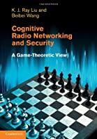 Cognitive Radio Networking and Security: A Game-Theoretic View Front Cover
