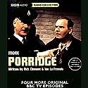 More Porridge Radio/TV Program by Dick Clement, Ian La Frenais Narrated by Ronnie Barker, Richard Beckinsale, Brian Wilde