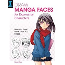Draw Manga Faces for Expressive Characters: Learn to Draw More Than 900 Faces