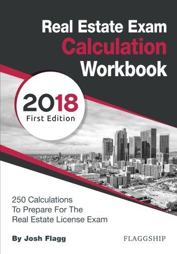 Real Estate License Exam Calculation Workbook: 250 Calculations to Prepare for the Real Estate License Exam (2018 Edition)