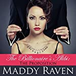 The Billionaire's Alibi: The Proposition: The Billionaire's Alibi, Book 1 | Maddy Raven
