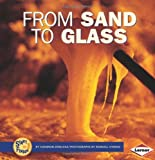 From Sand to Glass (Start to Finish (Lerner Hardcover))