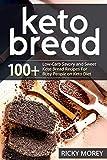 KETO BREAD: 100+ Low-Carb Savory and Sweet Keto