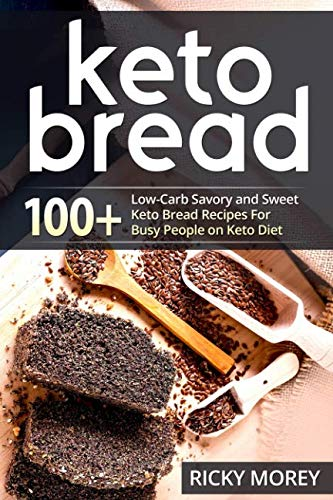 KETO BREAD: 100+ Low-Carb Savory and Sweet Keto Bread Recipes For Busy People  on Keto Diet by RICKY MOREY, Tanner Odom