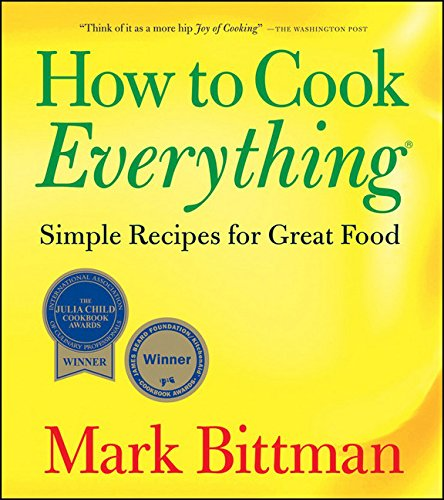 How to Cook Everything: Simple Recipes for Great Food by Mark Bittman