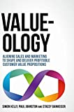 img - for Value-ology: Aligning sales and marketing to shape and deliver profitable customer value propositions book / textbook / text book