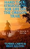 Hard Tack: Struggling for Life on the Oregon Trail, Vanessa Carvo and Helen Keating, 1496131657