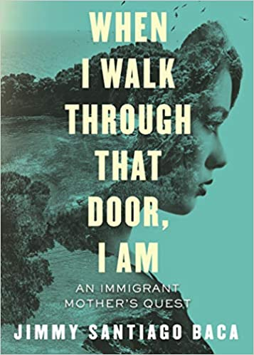 cover image When I Walk Through That Door, I Am: An Immigrant Mother's Quest