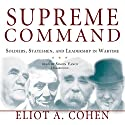 Supreme Command: Soldiers, Statesmen, and Leadership in Wartime Audiobook by Eliot A. Cohen Narrated by Simon Vance