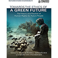 Towards the Ethics of a Green Future: The Theory and Practice of Human Rights for Future People (Routledge Studies in Sustainability) (English Edition)