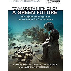 Towards the Ethics of a Green Future: The Theory and Practice of Human Rights for Future People (Routledge Studies in…