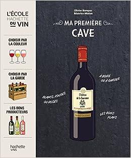Book's Cover of Ma première cave: Choisir par la couleur, choisir par la garde, les bons producteurs (Français) Broché – 29 octobre 2014