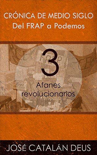 Afanes revolucionarios (Del FRAP a Podemos. Crónica de medio siglo nº 3) (