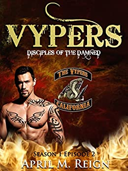 The Vypers (A Vampire Biker Novel Series) Season 1 Episode 2 (Disciples of the Damned) by [Reign, April M.]