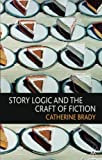 Story Logic and the Craft of Fiction 9780230580558