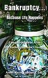 Bankruptcy... Because Life Happens, Anne-Marie L. Bowen, 0979373204