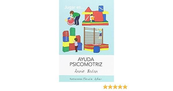 Ayuda Psicomotriz: Amazon.es: Bodon, Annie, Aybar, Claudia: Libros