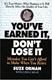 You Ve Earned It, Dont Lose It: Mistakes You Can t Afford to Make When You Retire