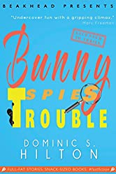 Bunny Spies Trouble: A laugh-out-loud Fast Fiction caper starring Bunny Peas (Bunny Peas Screwball Comedies Book 2)