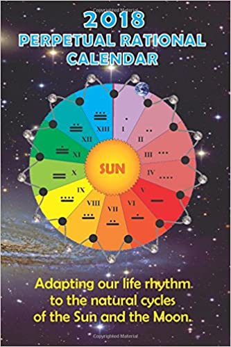 2018 Perpetual Rational Calendar: Adapting our life rhythm ...