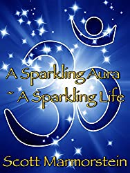 A Sparkling Aura ~ A Sparkling Life: A Guide to Ethereal Crystals and Gemstones, Chakras, Aura Cleansing, and Your Spirit Guides (English Edition)