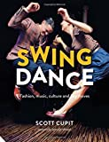 Swing Dance: Fashion, music, culture and key moves by Scott Cupit (2015-09-25)