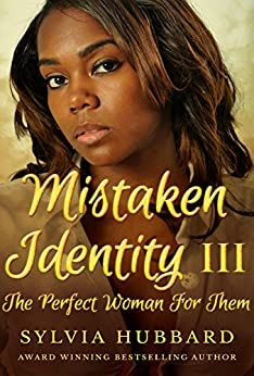 Mistaken Identity III: The Perfect Woman For Them by [Hubbard, Sylvia]
