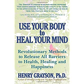 Learn more about the book, Use Your Body to Heal Your Mind: Revolutionary Methods to Release all Barriers to Health, Healing and Happiness