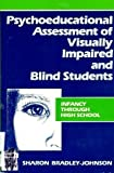Psychoeducational Assessment of Visually Impaired and Blind Students : Infancy Through High School, Bradley-Johnson, Sharon and Duckworth, Bill J., 0890791082
