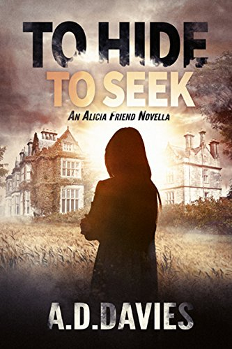 To Hide To Seek (Alicia Friend Book 5) by [Davies, A. D.]
