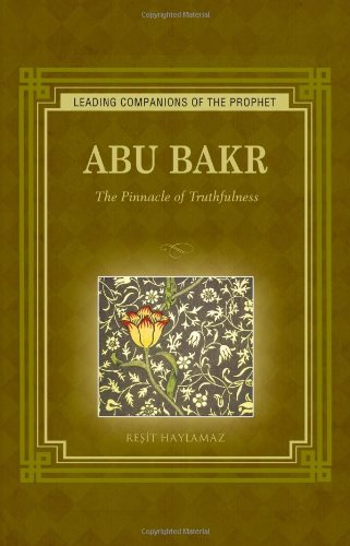 Abu Bakr  The Pinnacle Of Truthfulness  Leading Companions To The Prophet