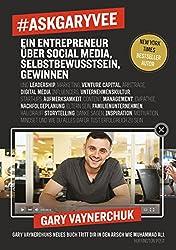 #AskGaryVee: Ein Entrepreneur über Social Media, Selbstbewusstsein, Gewinnen. … (German Edition)