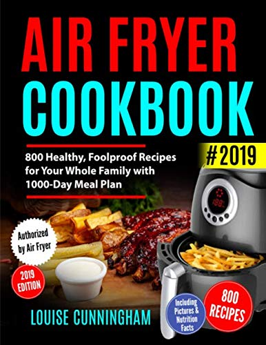 - AIR FRYER COOKBOOK  #2019: 800 Healthy, Foolproof Recipes for Your  Whole Family with 1000-Day Meal Plan: Family-Favorite Meals You Can  Make for Under $10 (Including Pictures & Nutrition Facts)