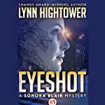 Eyeshot: The Sonora Blair Mysteries, Book 2 | Lynn Hightower