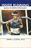 Inside Running : Basics of Sports Physiology, Costill, David L., 0936157003