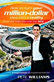 How to Turn Your Million Dollar Idea into a Reality (from the Man Who Sold MCG), Pete Williams, 0731405757