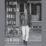 I Hear She's a Real B*tch | Jen Agg