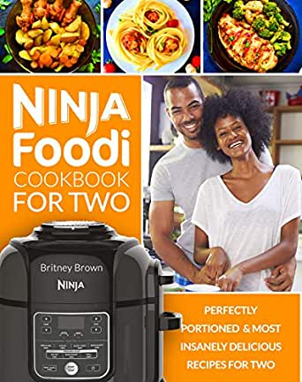 NINJA FOODI COOKBOOK FOR TWO: Perfectly Portioned & Most Delicious Recipes for Two (Ninja Foodi Cookbook, Foodi Multi-Cooker Cookbook, Ninja Foodi ...