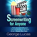 Screenwriting for Anyone: How You Can Write Your Own Screenplay in 30 Days (4 in 1 Book Box Set) Audiobook by George Lucas Narrated by Kelly Rhodes