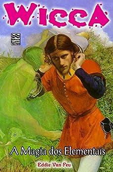 A Magia dos Elementais (Wicca Livro 12) por [Van  Feu, Eddie]