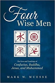 Book Four Wise Men: The Lives and Teachings of Confucius, the Buddha, Jesus, and Muhammad