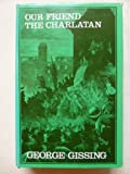 Our Friend the Charlatan, George Gissing, 0838618847
