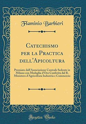 Read Online Catechismo per la Practica dell'Apicoltura: Premiato dall'Associazione Centrale Sedente in Milano con Medaglia d'Oro Conferita dal R. Ministero ... Commercio (Classic Reprint) (Italian Edition) pdf